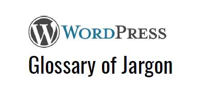 WordPress uses lots of Jargon. Here's a handy glossary resource from WordPress