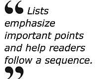 Lists emphasize important points and help readers follow a sequence